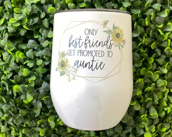 Friend Pregnancy Announcement | Only Best Friends Get Promoted to Aunties Wine Glass | Best Friend Aunt Tumbler Gift