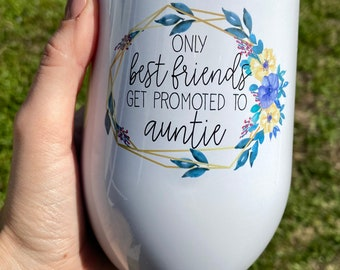 Pregnancy Announcement Wine Tumbler | Aunt Wine Glass | Only Best Friends Get Promoted to Aunties Wine Glass | Best Friend Promoted to Aunt