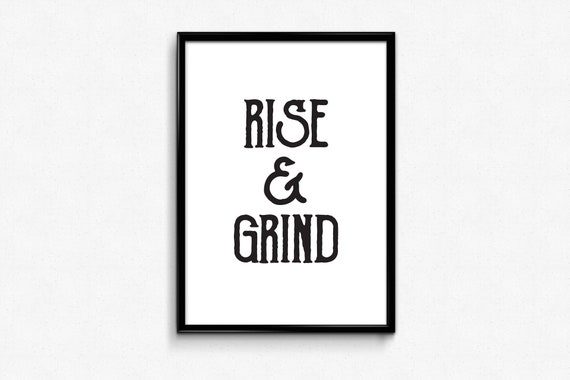 Rise And Grind Quote Print Black /& White