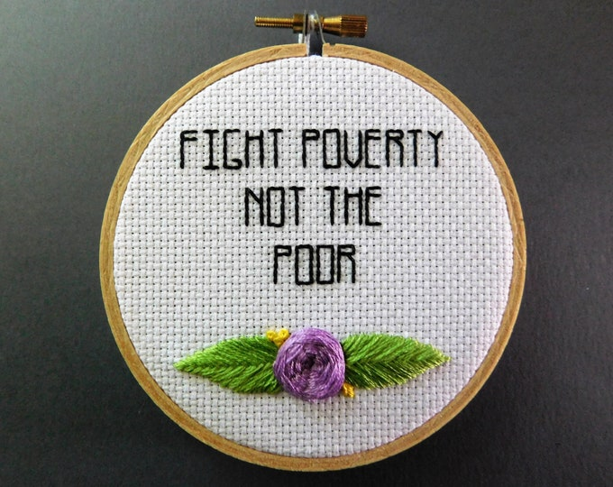 Fight Poverty Not The Poor Hand Embroidery. Protest Art. Protest Embroidery. Anti-Capitalism. Handmade Art. Gifts For Him. Gifts for Her.
