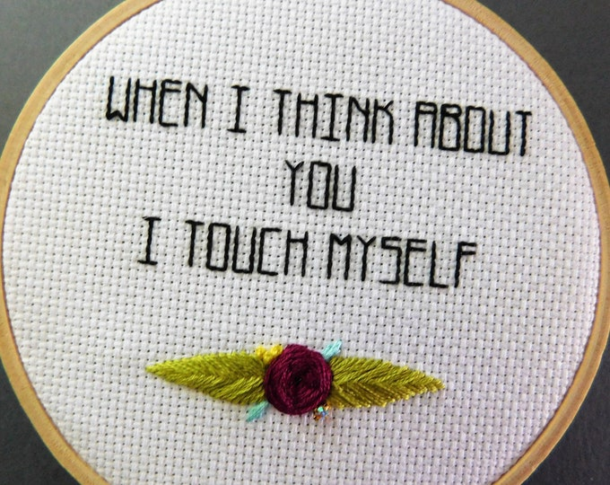 When I Think About You I Touch Myself Hand Embroidery