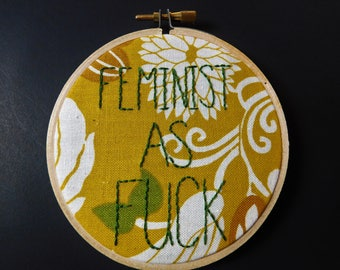 Feminist as Fxck Embroidery. Hand Embroidery. Mature. Feminist Gift. Political Art. Feminist Art. Funny Gift. Finished. Displayed in Hoop.
