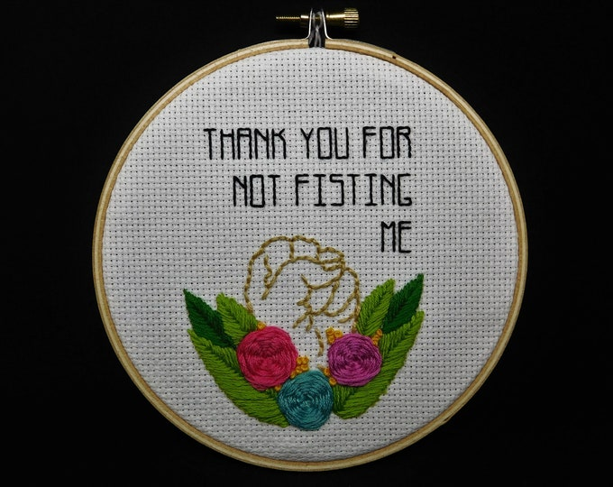 Thank You For Not Fisting Me Hand Embroidery