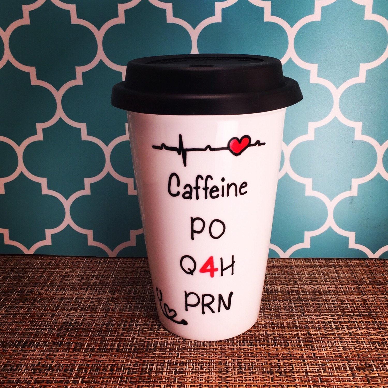 Nurse Travel Mug or Coffee Cup caffeine PO Q4H PRN