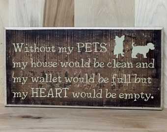 Without my pets wood sign, gift for pet lover, gift for dog lover, dog sign, fur baby, wood sign saying, funny sign, home decor wall art