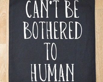 Can't be bothered to human tote bag - funny tote bag - funny sling tote bag - shopping bag - funny tote