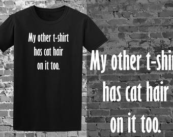 538e918f My other t-shirt has cat hair on it too. Unisex t-shirt - funny t-shirts -  funny t-shirt - cat hair t-shirts - funny cat t-shirt - gift idea