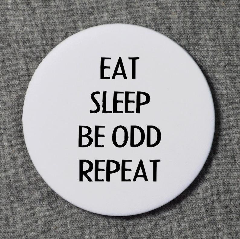 Funny Badge - Eat, sleep, be odd, repeat - funny badges - funny pin button  - funny pin - punk badges - punk badge - punk pins - punk pin