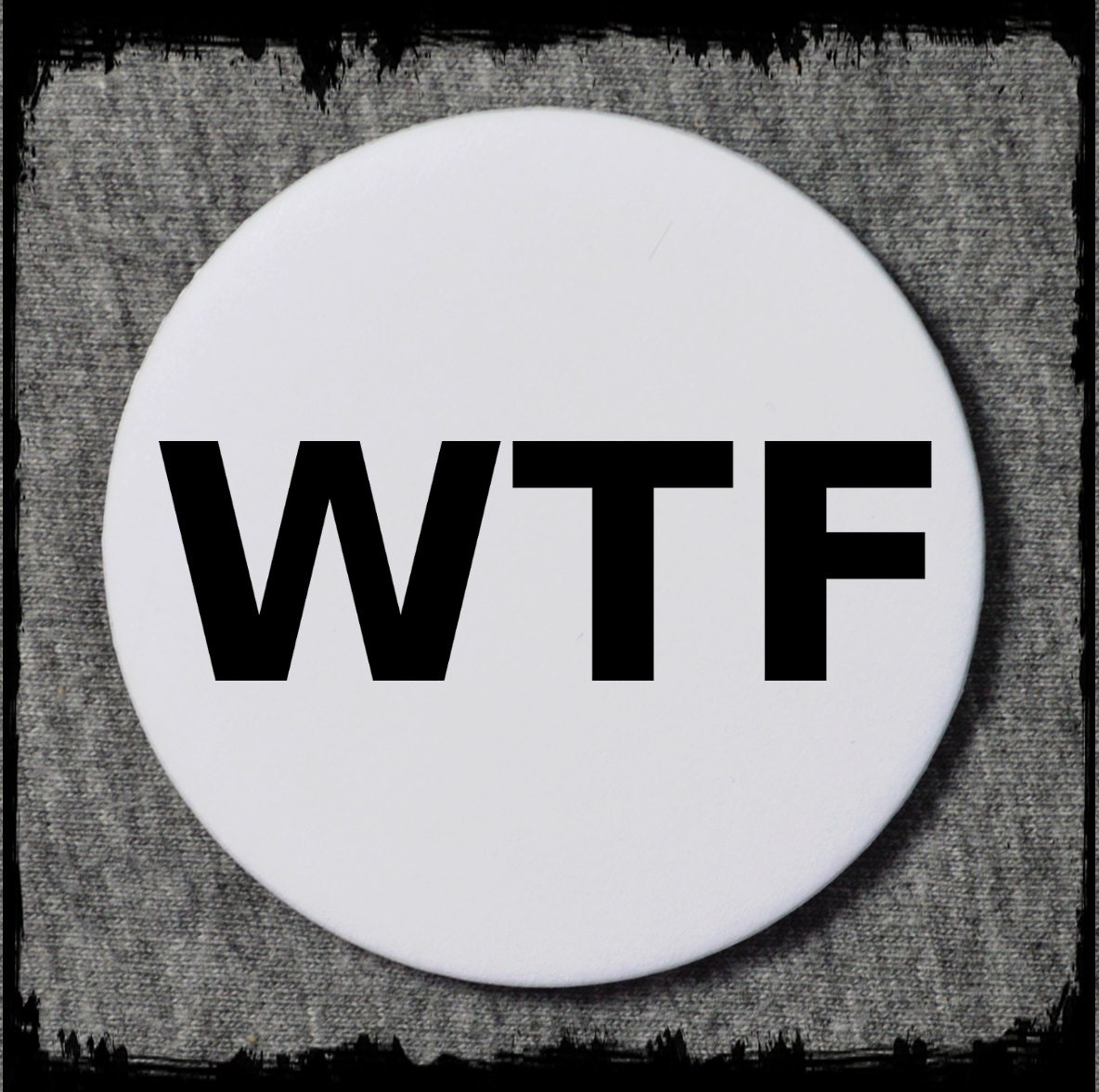 WTF 25mm badge - funny badge - funny badges - punk badge - punk