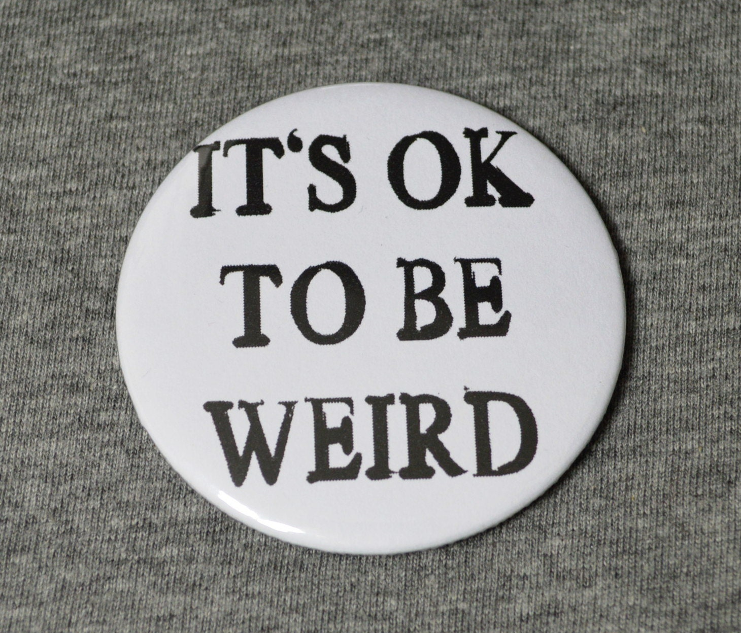 It's ok to be weird 58mm badge - punk badge - punk badges - funny