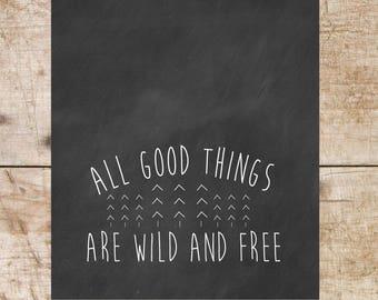 Every good thing is wild and free, boho farmhouse, wall print, chalkboard print