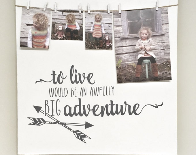 To Live Would Be an Adventure Sign, Quote Sign, Wall Decor Sign, Clothespin Sign, Nursery Decor, Picture Frame, Rustic Sign with Photos