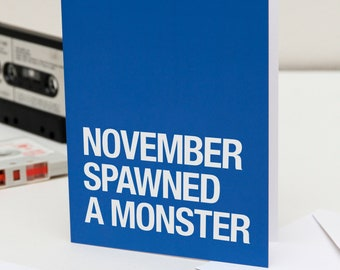 Morrissey themed – 'November Spawned A Monster' birthday card