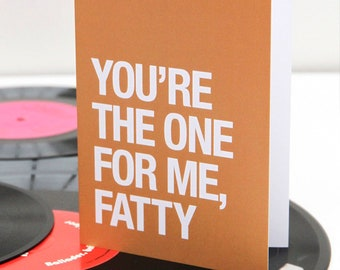 Morrissey themed – 'You're The One For Me Fatty' – Valentines Day / Anniversary card