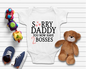 Sorry Daddy Now You Have 2 Bosses Funny Infant Bodysuit