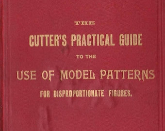 Circa 1890s - PDF Reproduction - W. D. F. Vincent - Cutting from Model Patterns - Cutter's Practical Guide