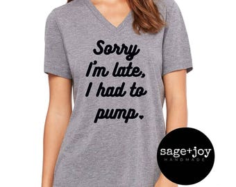 Sorry I'm Late I Had To Pump Shirt - Exclusively Pumping - EP Mom Shirt - Momlife - Motherhood