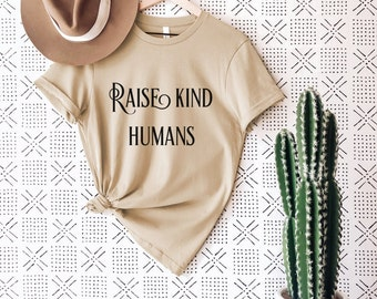 Raise Kind Humans Adult Tee • Modern Boho Graphic Tee Unisex • Be Kind Graphic Tee • Raise Them Well
