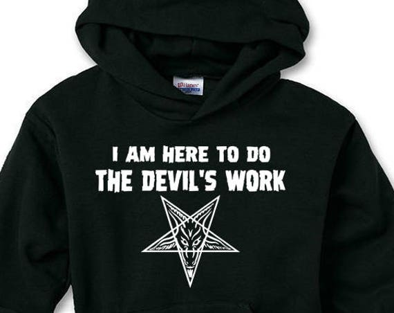 I Am Here To Do The Devil's Work - Baphomet Hoodie