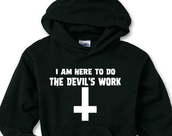 I Am Here To Do The Devil's Work - Hoodie