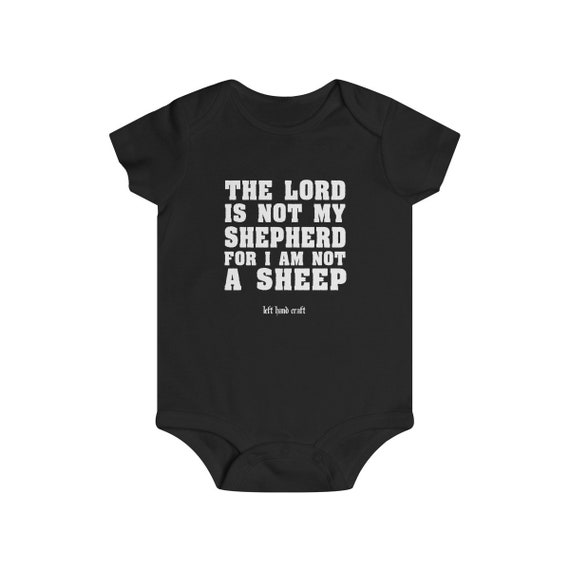 The Lord Is Not My Shepherd Infant Rip Snap Tee