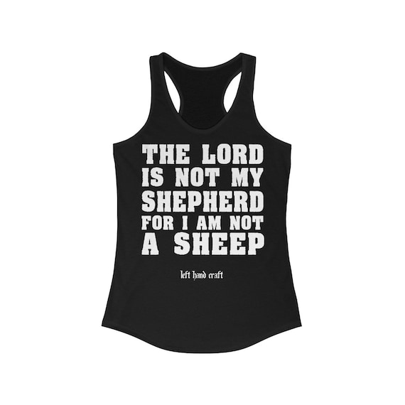 The Lord Is Not My Shepherd For I Am Not A Sheep Women's Ideal Racerback Tank
