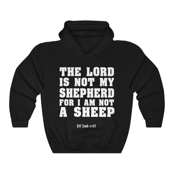 The Lord Is Not My Shepherd For I Am Not A Sheep Unisex Heavy Blend Hooded Sweatshirt