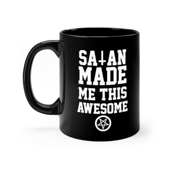 Satan Made Me Awesome black coffee mug 11oz