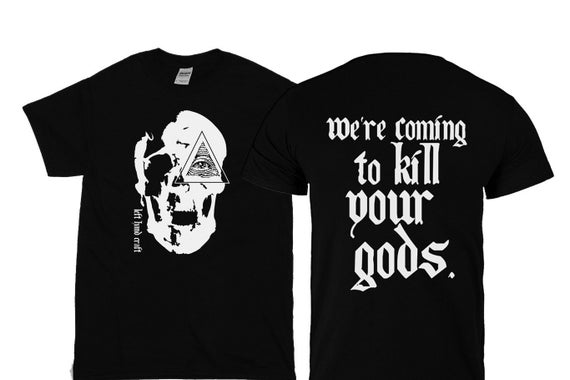 We're Coming To Kill Your Gods - tee shirt