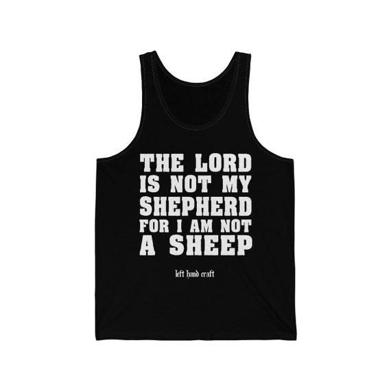 The Lord Is Not My Shepherd For I Am Not A Sheep Jersey Tank