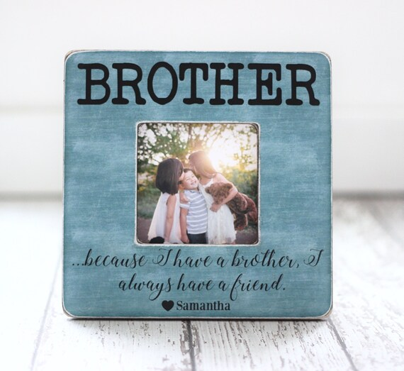 Brothers Picture Frame Gift Personalized Brothers Frame Best Man Best Friends Groomsman Because I Have A Brother Quote