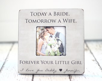 Dad Father Wedding Thank You Gift Today a Bride Tomorrow a Wife Forever Your Little Girl Personalized Picture Frame