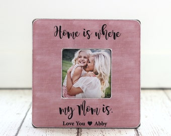 Mom Gift Personalized Picture Frame Home is Where My Mom Is Quote Frame from Daughter Son