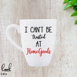 I Can't Be Trusted At Homegoods, Homegoods Mug, Homegoods Cup, Homegoods, Funny Homegoods Mug, Funny Coffee Mug, Gift For Friend, Shopping