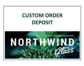CUSTOM ORDER DEPOSIT - Northwind Glass