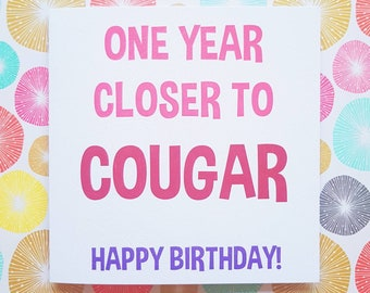 One Year Closer To Cougar Birthday Card Female Adult Friend