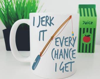 Fishing Mug, I Jerk It Fishing Mug, Fisherman Gift, Fisherman Mug, Fathers Day Mug, Male Birthday Mug Gift, Profanity Mug, Fathers Day Mug