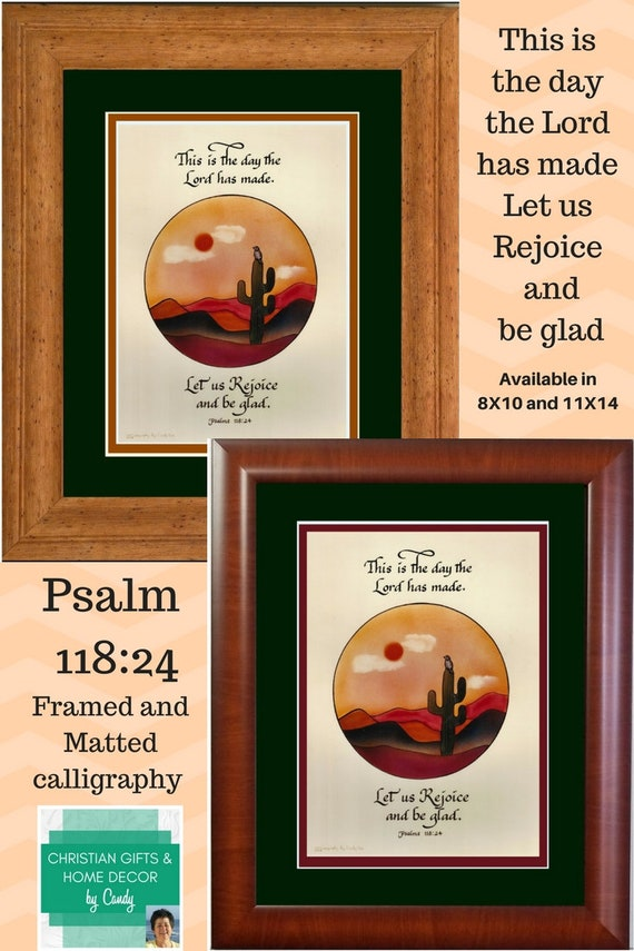 This is the day the Lord has made Let us Rejoice and be glad in it Psalm 118 24 framed calligraphy and art Scripture Bible verse framed