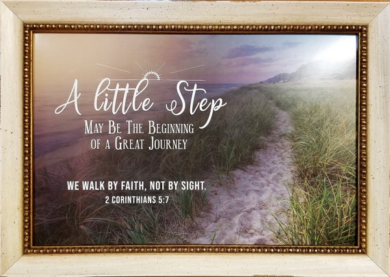 2 Corinthians 5 7 We walk by faith, not by sight scripture with added verse A little Step may be the beginning of a great journey picture