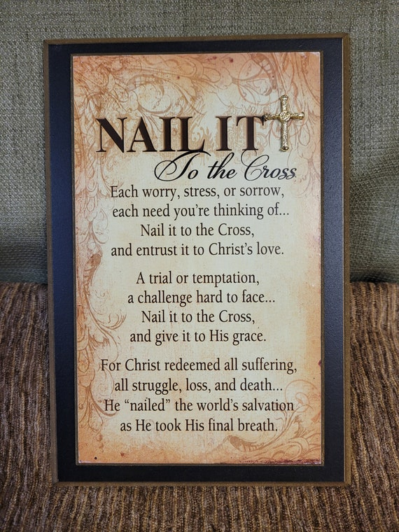 Nail it to the cross verse wall plaque based on Jesus' love and forgiveness for home, office, friends and family Easter and Sympathy