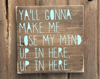 Ya'll gonna make me lose my mind | DMX | wooden sign | wall art | home decor | wall decor | song lyric | rap song | up in here