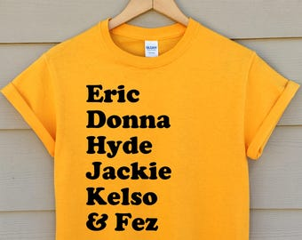 that 70' show shirt - that 70's show tshirt - eric forman - point place shirt - kelso - fez - donna - jackie - hyde