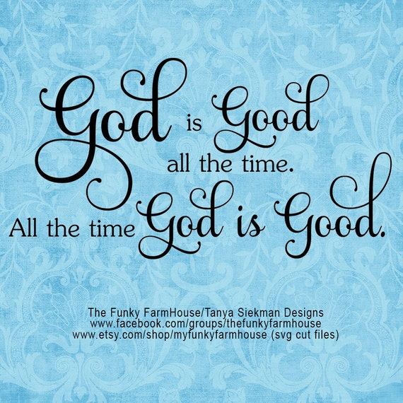 Svg Png God Is Good All The Time All The Time Etsy