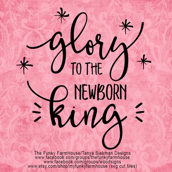 Svg Png Glory To The Newborn King Etsy