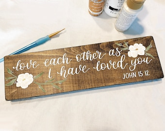 Love each other as I have loved you John 15:12 hand painted wood sign