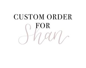 Custom order for Shan