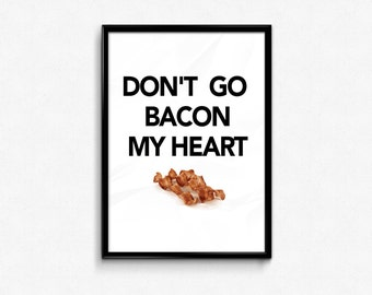 """Funny Quote """"Don't go bacon my heart"""" Typographic Art, Wall Art, Printable 50x70 Poster, A3 Print, 24x36"""""""