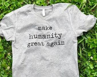 Make Humanity Great Again- Nevertheless She Persisted-Feminist Shirt-Liberal Shirt- Boho Shirt- Womens March Shirt- Mens Shirt