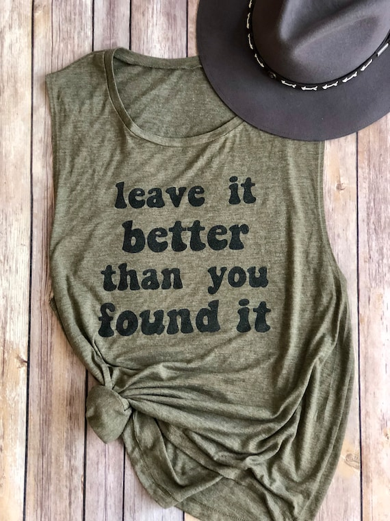 Leave It Better Than You Found It Tank | Muscle Tank | Hiking Shirt | Camping | Womens Shirt | Womens Tank | Adventure | Road Trip Shirt
