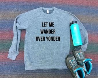 Sweatshirt- Wander Over Yonder- bohemian womens clothing- Wander shirt- Wanderlust- Hiking Shirt- Women's Clothing- Wander Sweatshirt